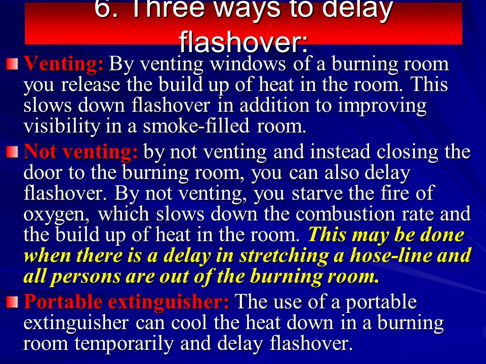 6. Three ways to delay flashover: