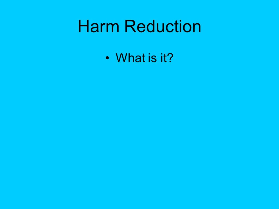 Harm Reduction What is it