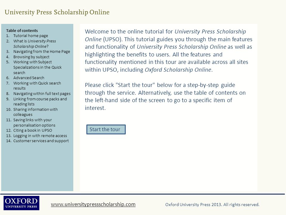 Table of contents Tutorial home page. What is University Press Scholarship Online Navigating from the Home Page.