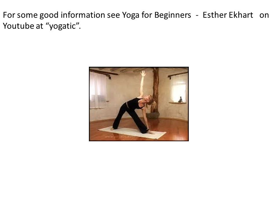 For some good information see Yoga for Beginners - Esther Ekhart on Youtube at yogatic .