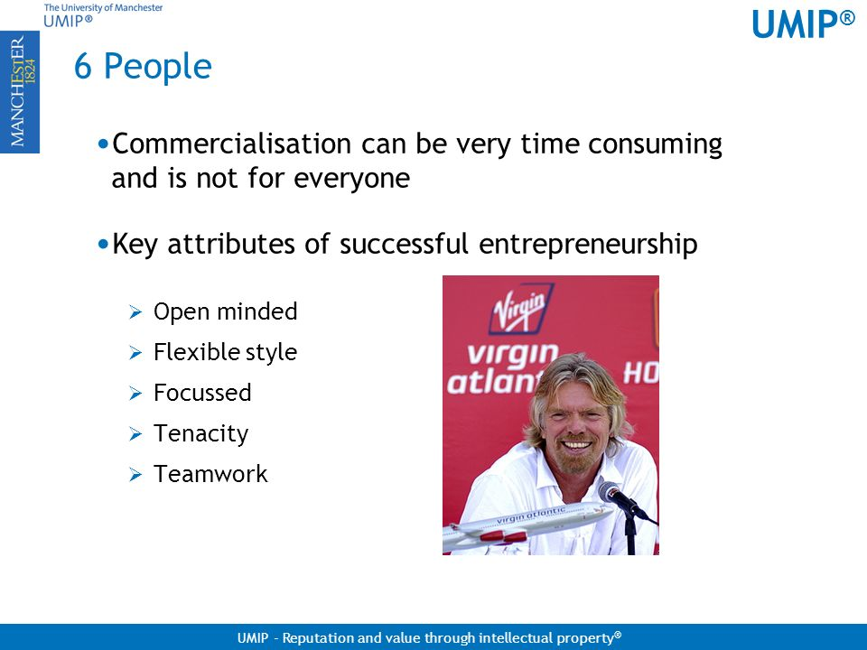 6 People Commercialisation can be very time consuming and is not for everyone. Key attributes of successful entrepreneurship.