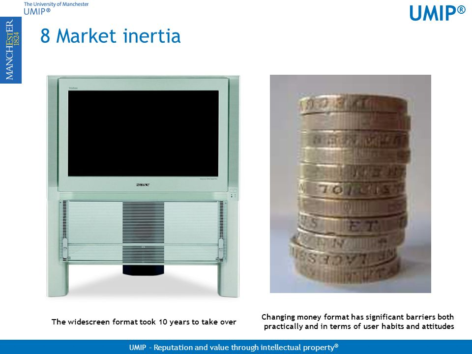 8 Market inertia Changing money format has significant barriers both