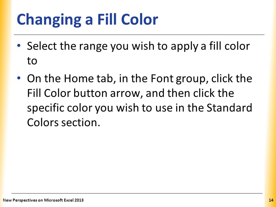 Changing a Fill Color Select the range you wish to apply a fill color to.