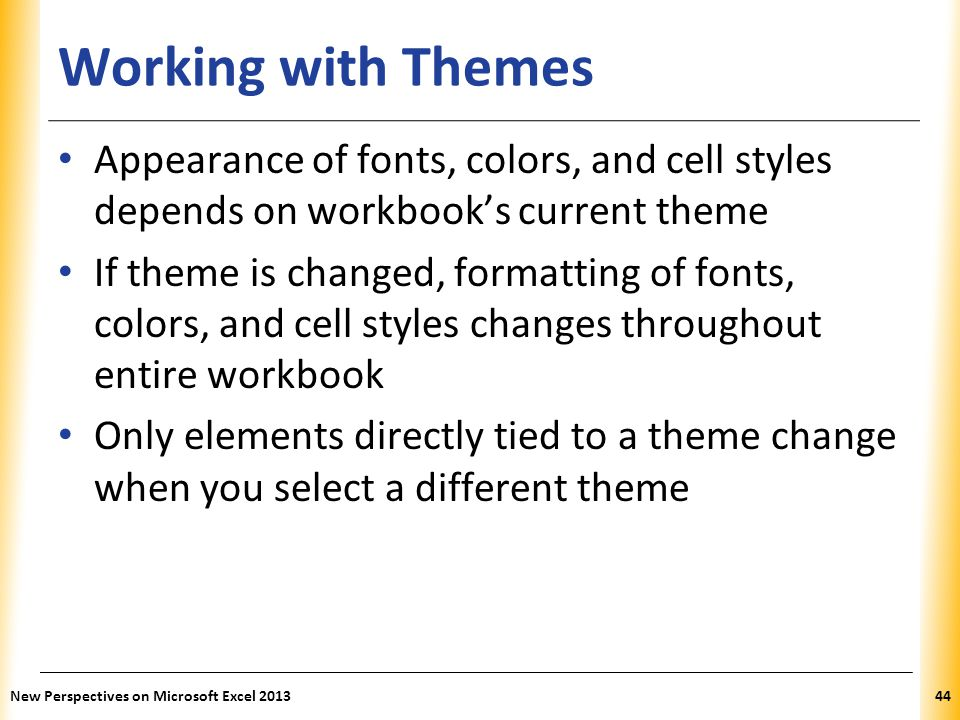 Working with Themes Appearance of fonts, colors, and cell styles depends on workbook's current theme.