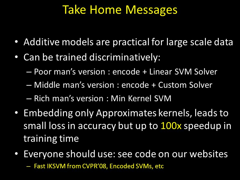 Take Home Messages Additive models are practical for large scale data