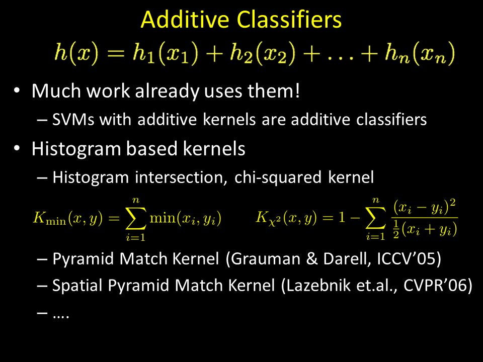 Additive Classifiers Much work already uses them!