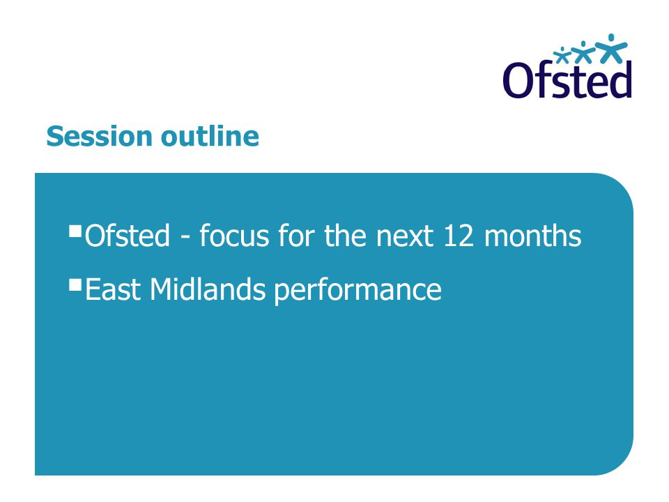 Ofsted - focus for the next 12 months East Midlands performance