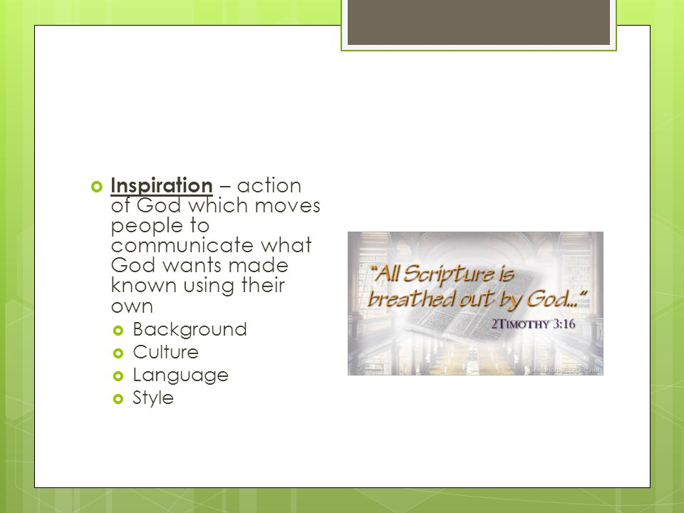 Inspiration – action of God which moves people to communicate what God wants made known using their own