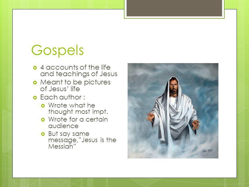 Gospels 4 accounts of the life and teachings of Jesus