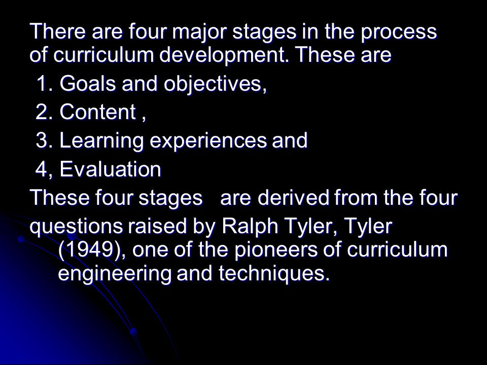 There are four major stages in the process of curriculum development