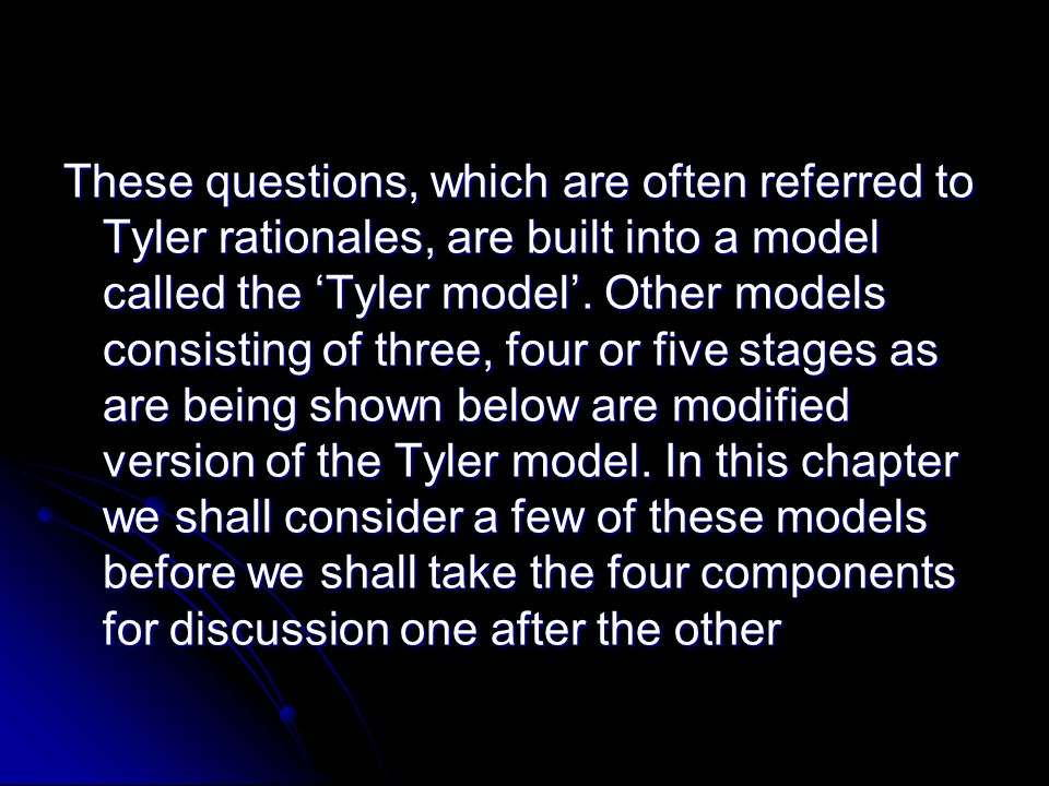 These questions, which are often referred to Tyler rationales, are built into a model called the 'Tyler model'.