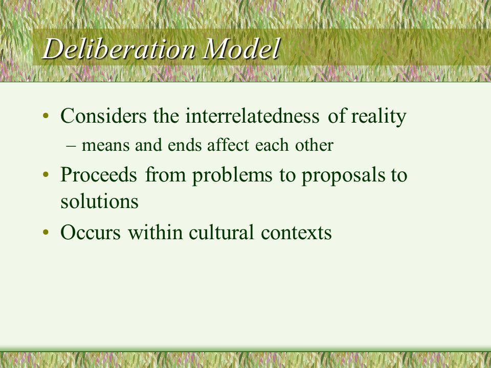 Deliberation Model Considers the interrelatedness of reality