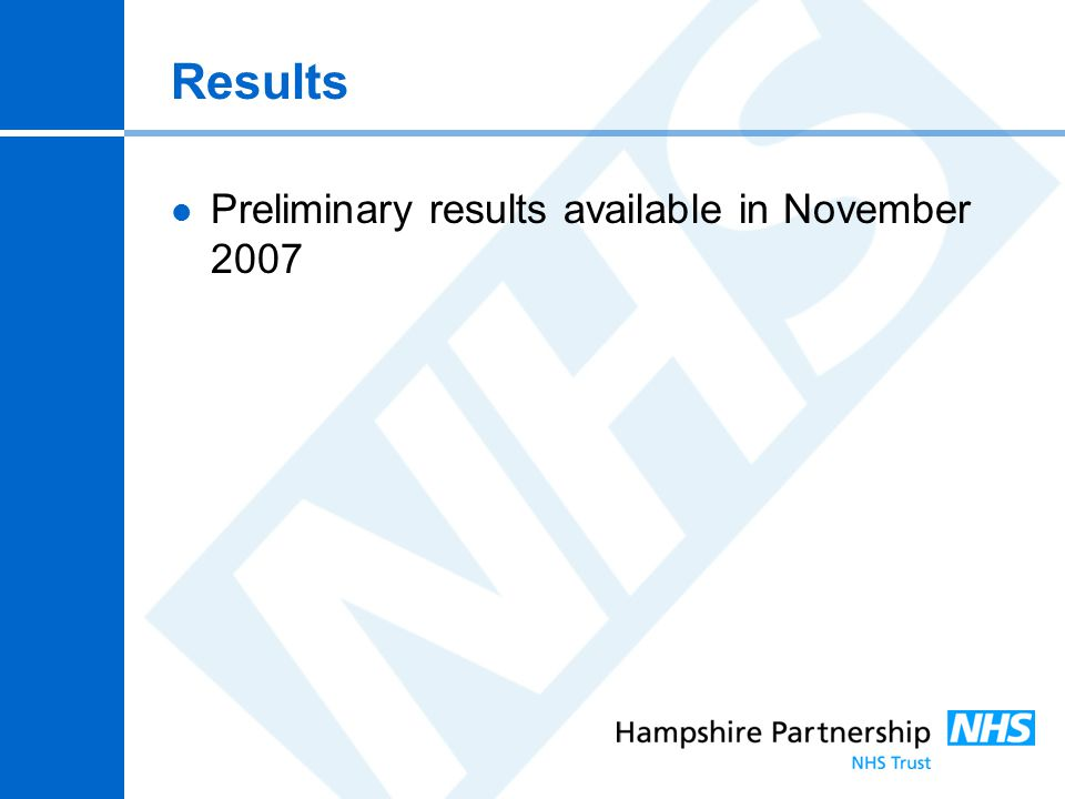 Results Preliminary results available in November 2007