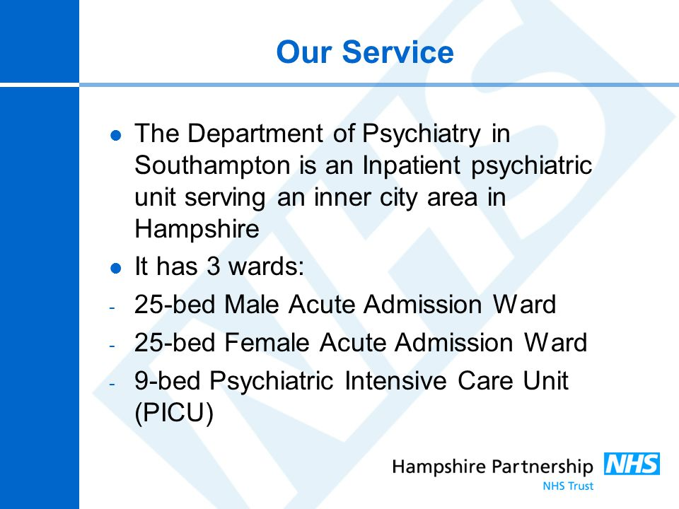 Our Service The Department of Psychiatry in Southampton is an Inpatient psychiatric unit serving an inner city area in Hampshire.