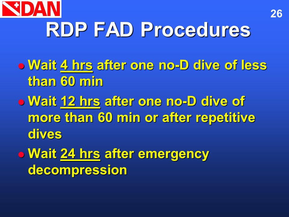 RDP FAD Procedures Wait 4 hrs after one no-D dive of less than 60 min