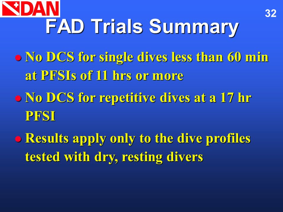 Flying After Diving November 2002. FAD Trials Summary. No DCS for single dives less than 60 min at PFSIs of 11 hrs or more.