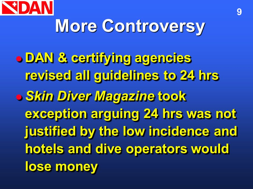 Flying After Diving November 2002. More Controversy. DAN & certifying agencies revised all guidelines to 24 hrs.