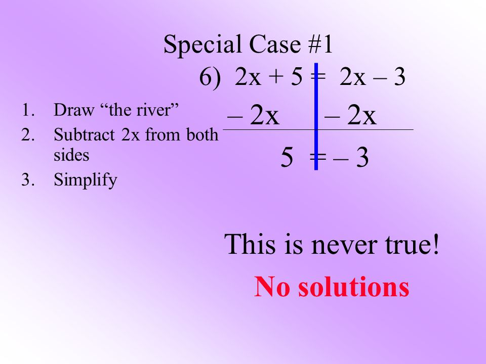 – 2x – 2x 5 = – 3 This is never true! No solutions