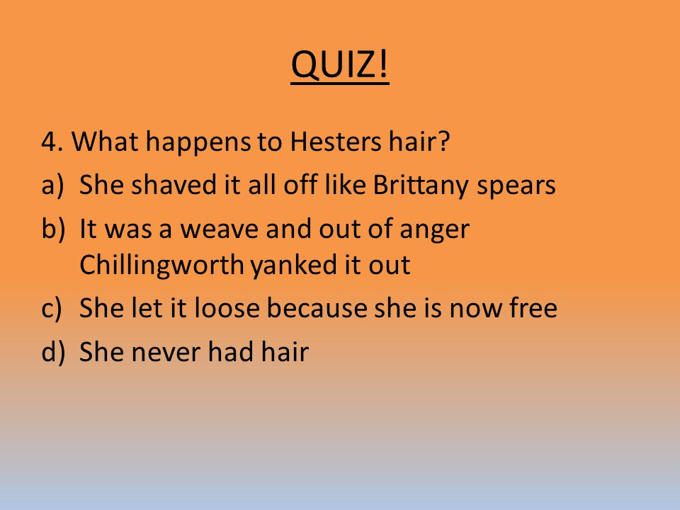 QUIZ! 4. What happens to Hesters hair