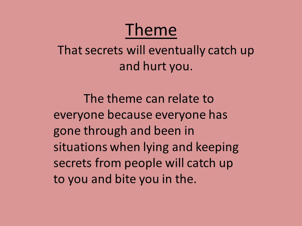 That secrets will eventually catch up and hurt you.