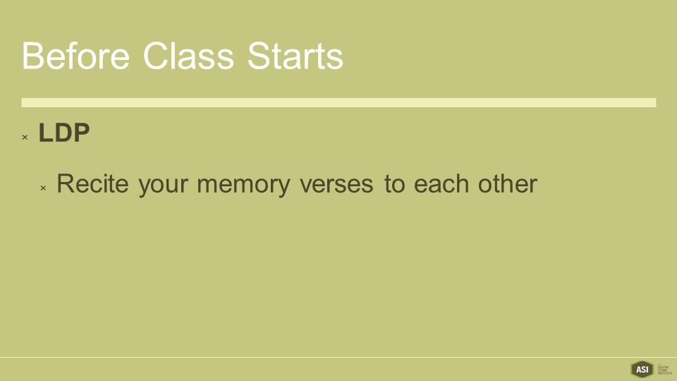 Before Class Starts LDP Recite your memory verses to each other