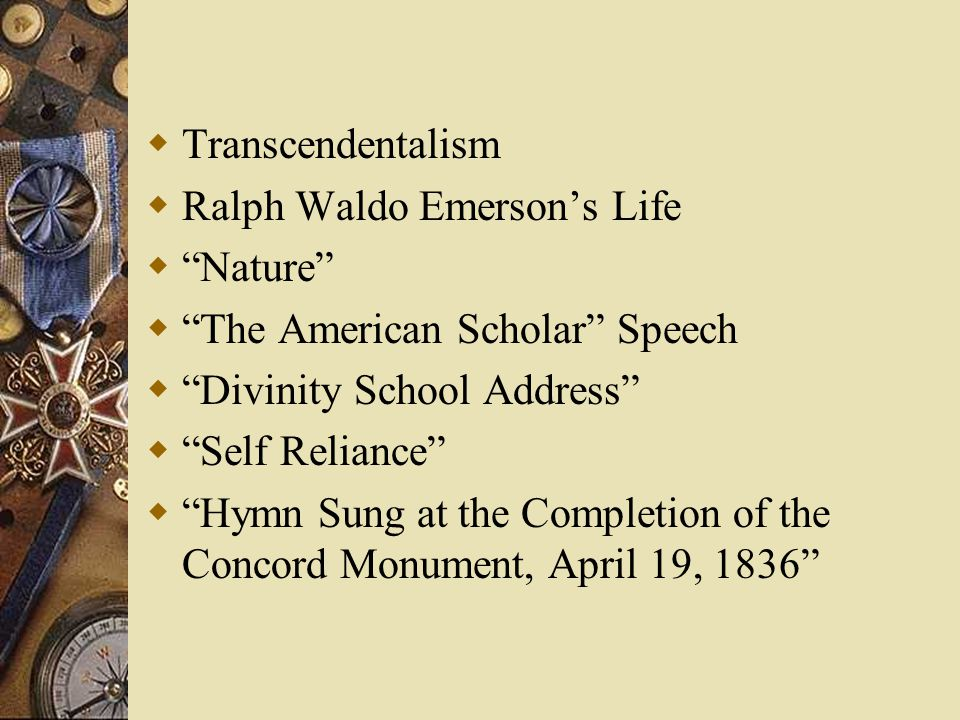 the concept of transcendentalism in self reliance by ralph waldo emerson Ralph waldo emerson was an example of the american reformer's insistence on the primacy of the individual the great goal according to him was the regeneration of the human spirit, rather than a mere improvement in material conditions.