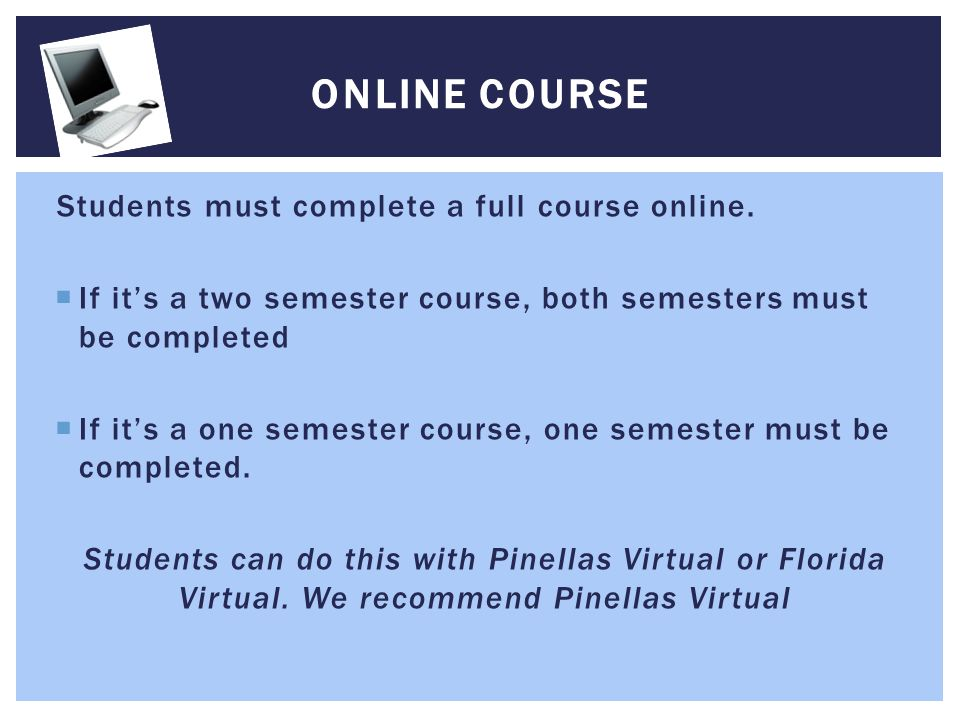 Online Course Students must complete a full course online.