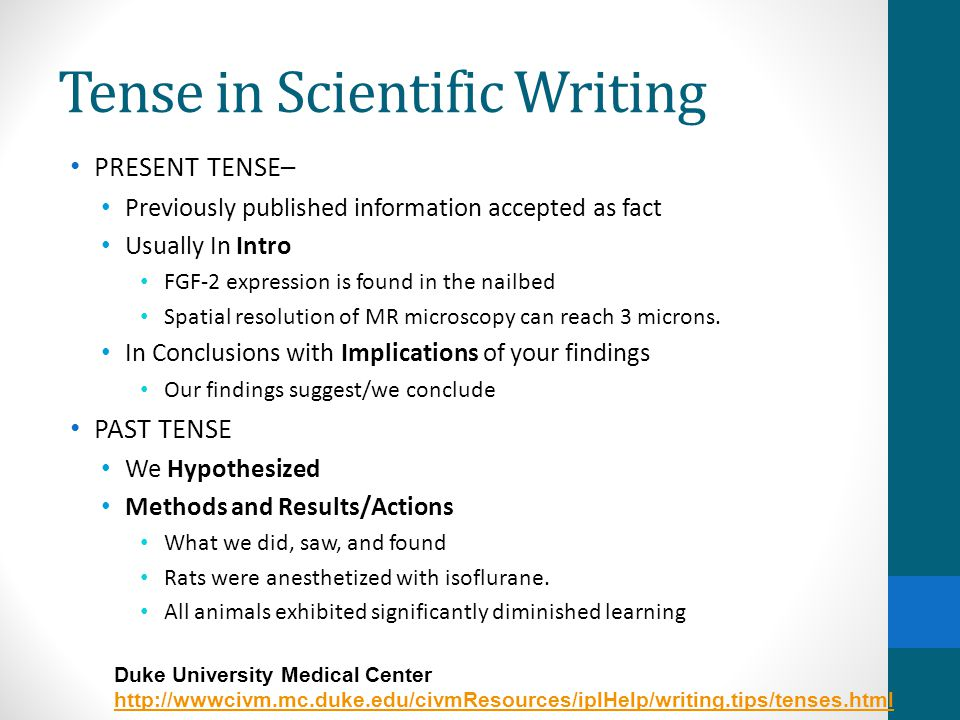 scientific thesis writing tense You, the writer, must practice writing and thinking within this structure, and, learn by example from the writings of others learning the nuances of this style and format will be enhanced as you read the scientific literature - pay attention to how professional scientists write about their work.