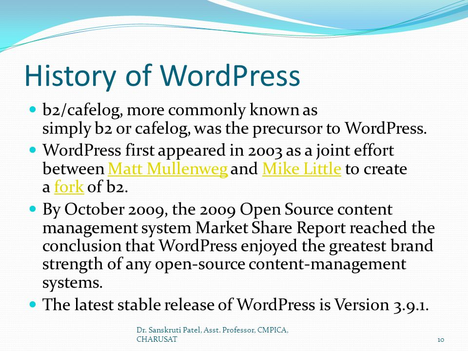 History of WordPress b2/cafelog, more commonly known as simply b2 or cafelog, was the precursor to WordPress.