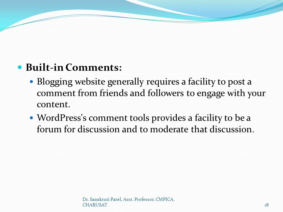 Built-in Comments: Blogging website generally requires a facility to post a comment from friends and followers to engage with your content.