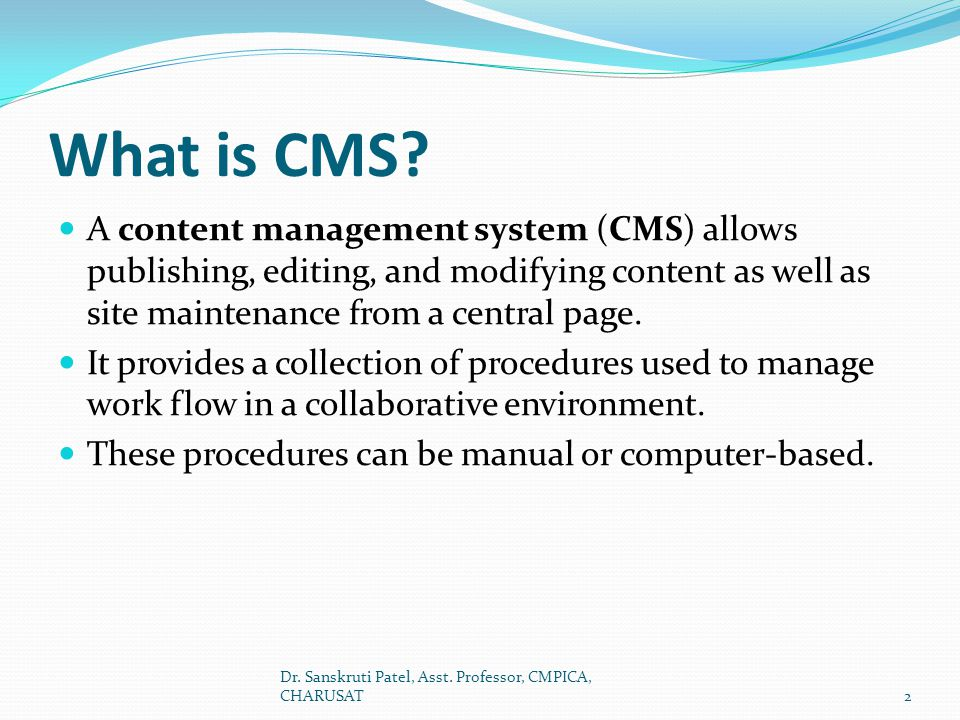 What is CMS A content management system (CMS) allows publishing, editing, and modifying content as well as site maintenance from a central page.