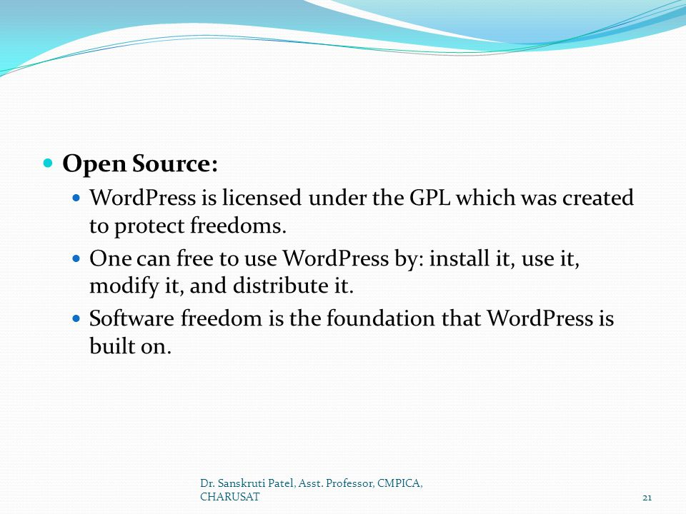 Open Source: WordPress is licensed under the GPL which was created to protect freedoms.