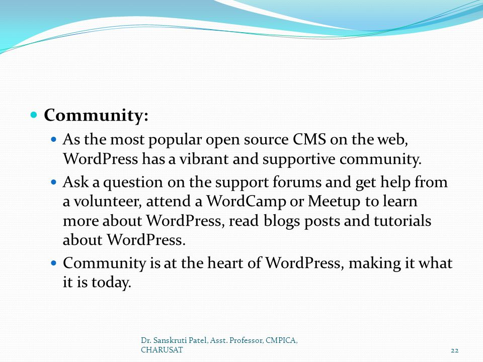 Community: As the most popular open source CMS on the web, WordPress has a vibrant and supportive community.