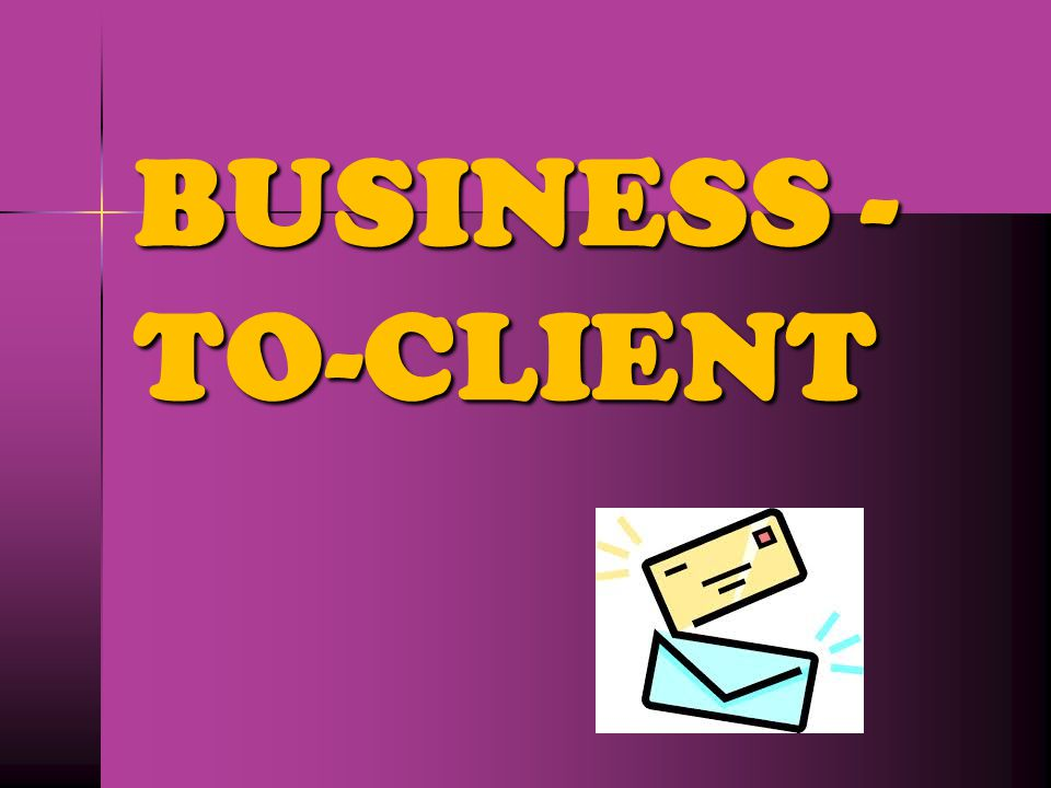 BUSINESS - TO-CLIENT