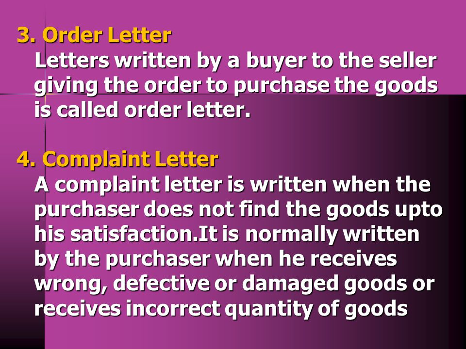 3. Order Letter Letters written by a buyer to the seller giving the order to purchase the goods is called order letter.
