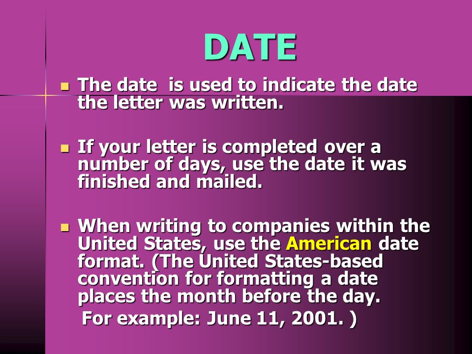 DATE The date is used to indicate the date the letter was written.