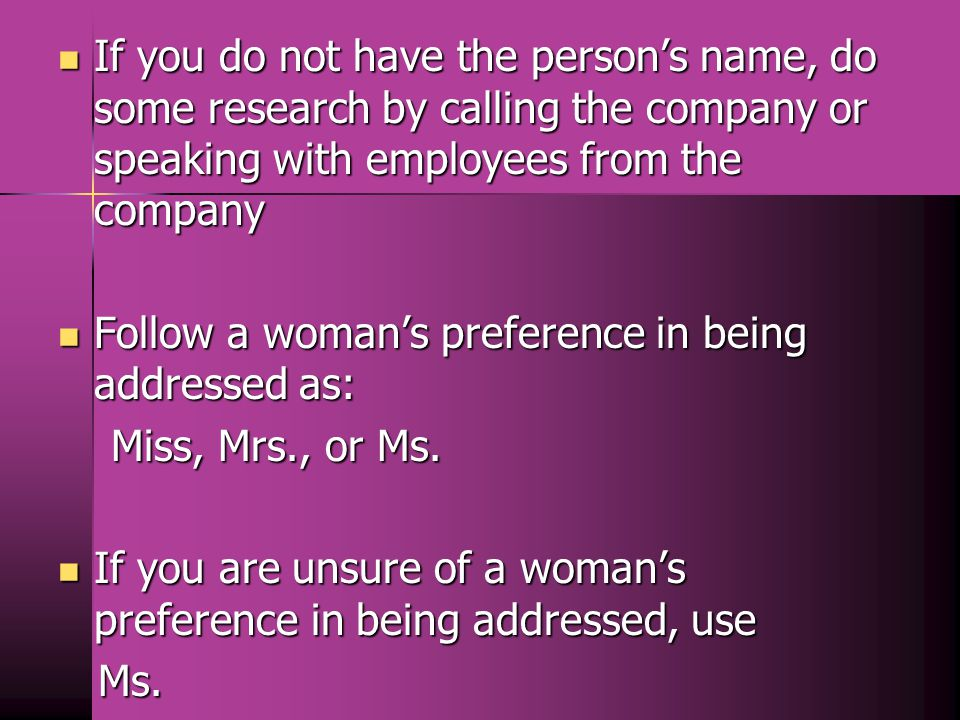 If you do not have the person's name, do some research by calling the company or speaking with employees from the company