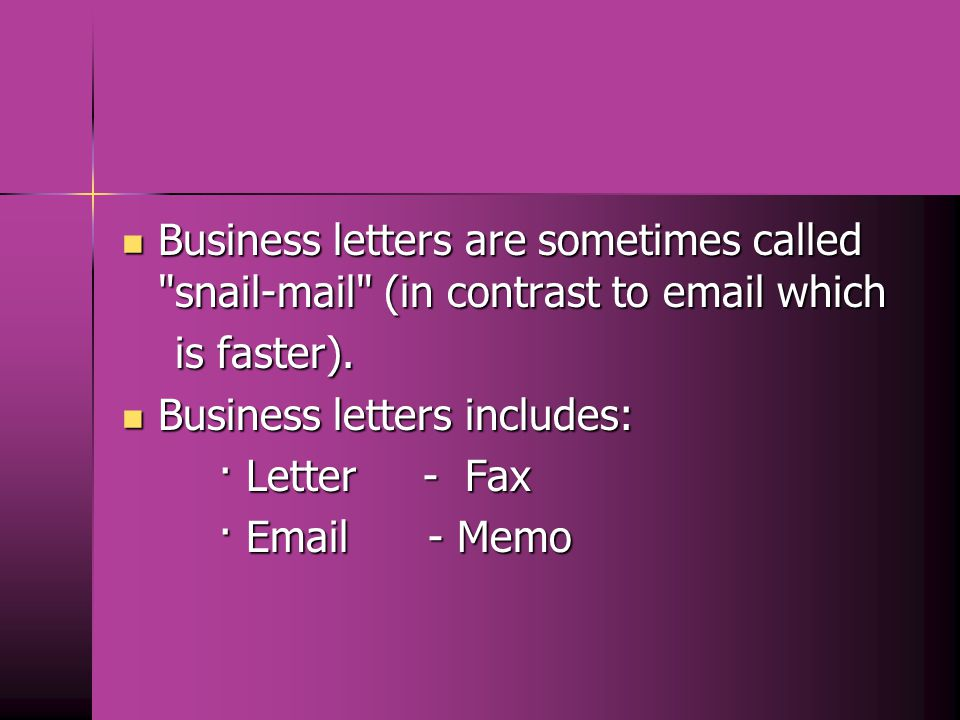 Business letters are sometimes called snail-mail (in contrast to email which