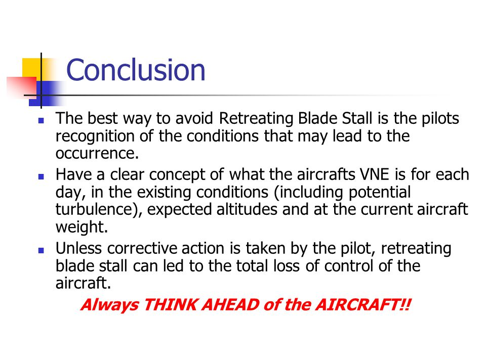 Conclusion The best way to avoid Retreating Blade Stall is the pilots recognition of the conditions that may lead to the occurrence.