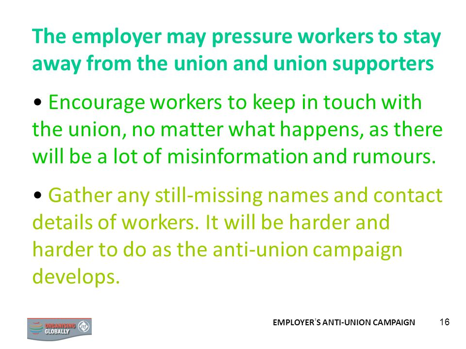 The employer may pressure workers to stay away from the union and union supporters