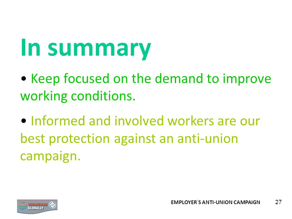 In summary Keep focused on the demand to improve working conditions.