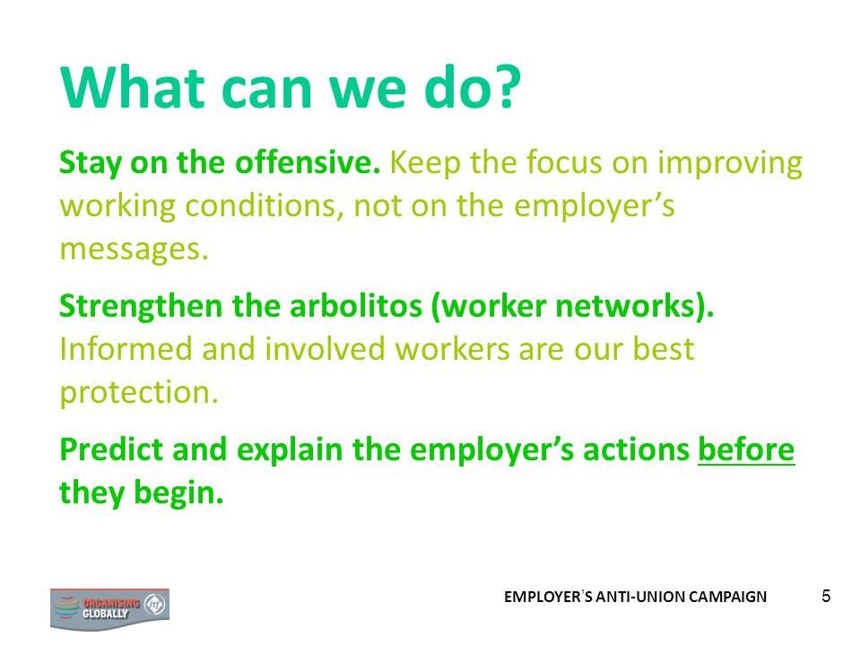 What can we do Stay on the offensive. Keep the focus on improving working conditions, not on the employer's messages.