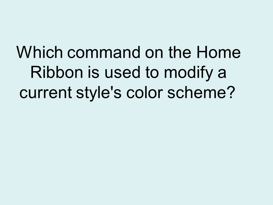 Which command on the Home Ribbon is used to modify a current style s color scheme