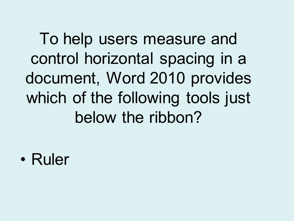 To help users measure and control horizontal spacing in a document, Word 2010 provides which of the following tools just below the ribbon