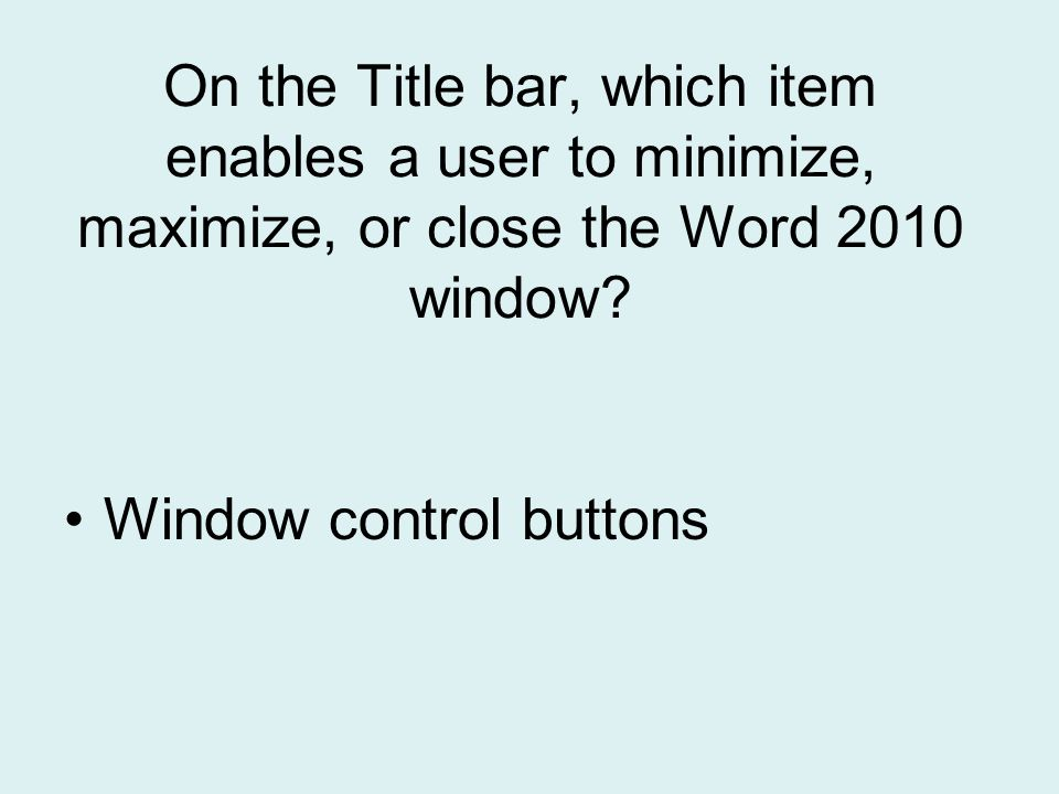 On the Title bar, which item enables a user to minimize, maximize, or close the Word 2010 window