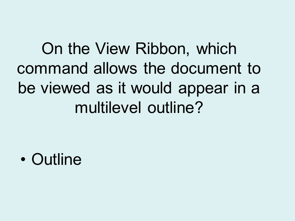 On the View Ribbon, which command allows the document to be viewed as it would appear in a multilevel outline