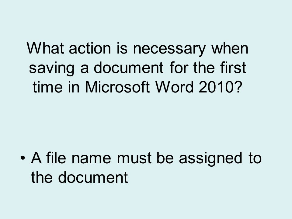 What action is necessary when saving a document for the first time in Microsoft Word 2010