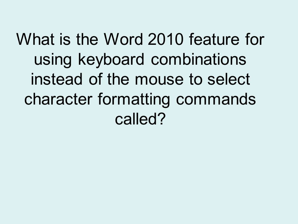 What is the Word 2010 feature for using keyboard combinations instead of the mouse to select character formatting commands called