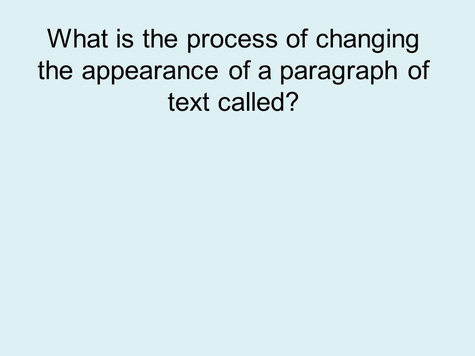 What is the process of changing the appearance of a paragraph of text called