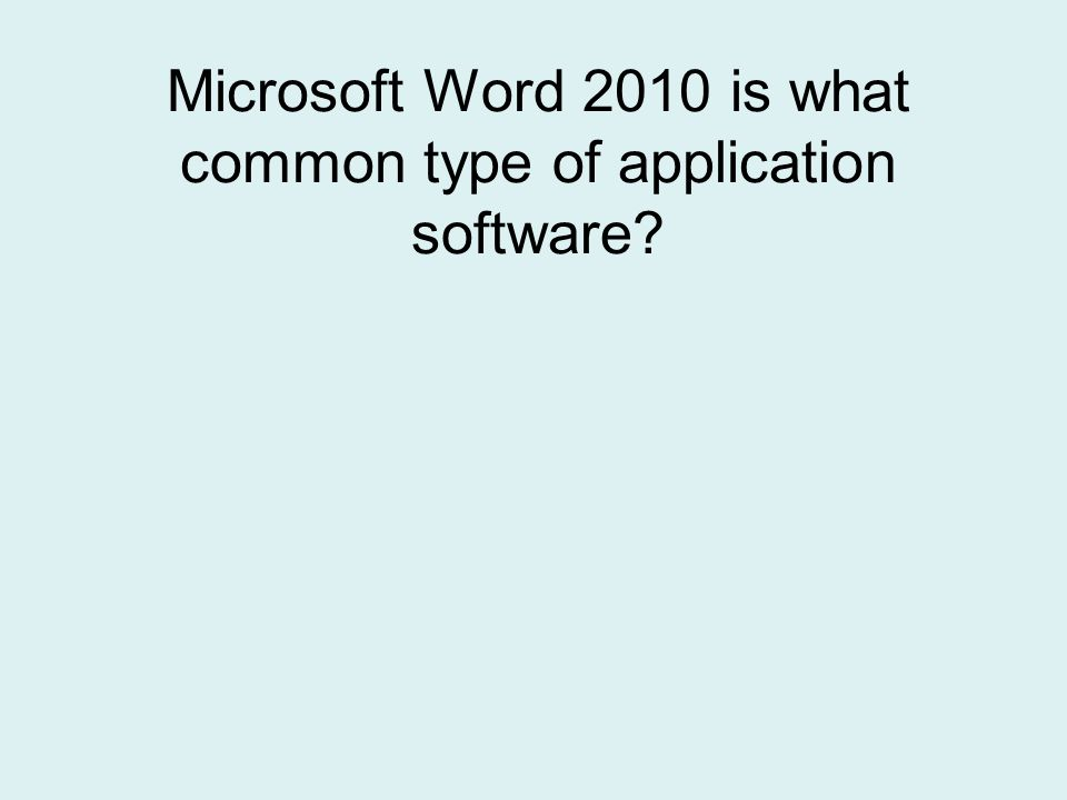 Microsoft Word 2010 is what common type of application software